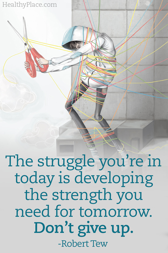 Quote on mental health - The struggle you're in today is developing the strength you need for tomorrow. Don't give up.