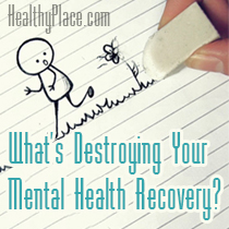 What's Destroying Your Mental Health Recovery