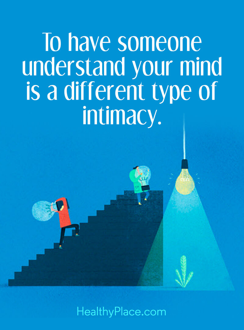 Mental illness quote - To have someone understand your mind is a different type of intimacy.