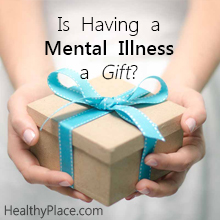 Is Having a Mental Illness a Gift? | Mental illness a gift? You have to be kidding. Some perceive it that way, but is mental illness a gift you would want?