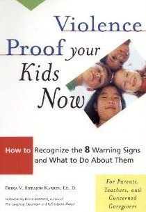 Violence  Proof Your Kids Now: How to Recognize the 8 Warning Signs and What to  Do About Them, For Parents, Teachers, and other Concerned Caregivers