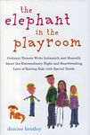 The  Elephant in the Playroom: Ordinary Parents Write Intimately and  Honestly About the Extraordinary Highs and Heartbreaking Lows of Raising  Kids with Special Needs