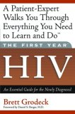The First Year--HIV:  An  Essential Guide for the Newly Diagnosed