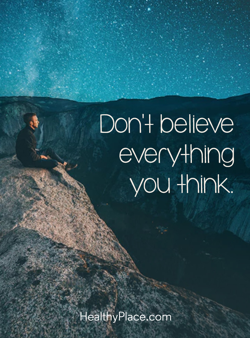 Quote on mental health - Don't believe everything you think.