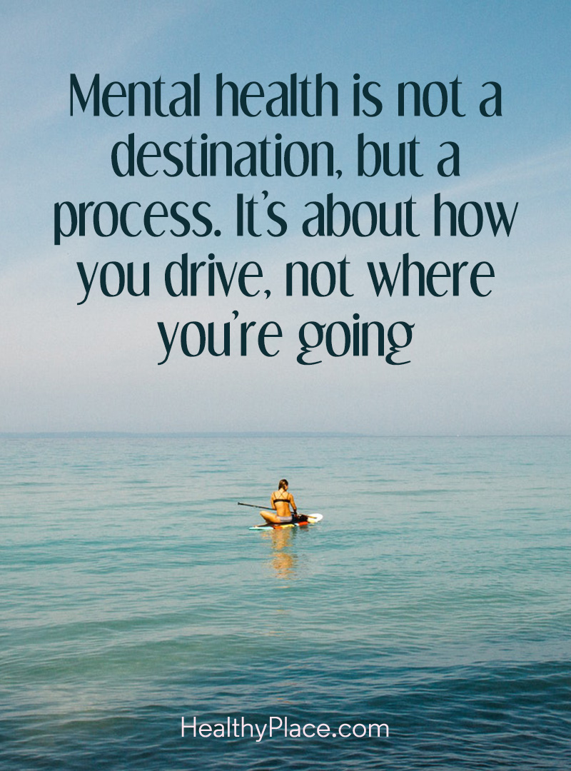 Quote on mental health - Mental health is not a destination, but a process. It's about how you drive, not where you're going.