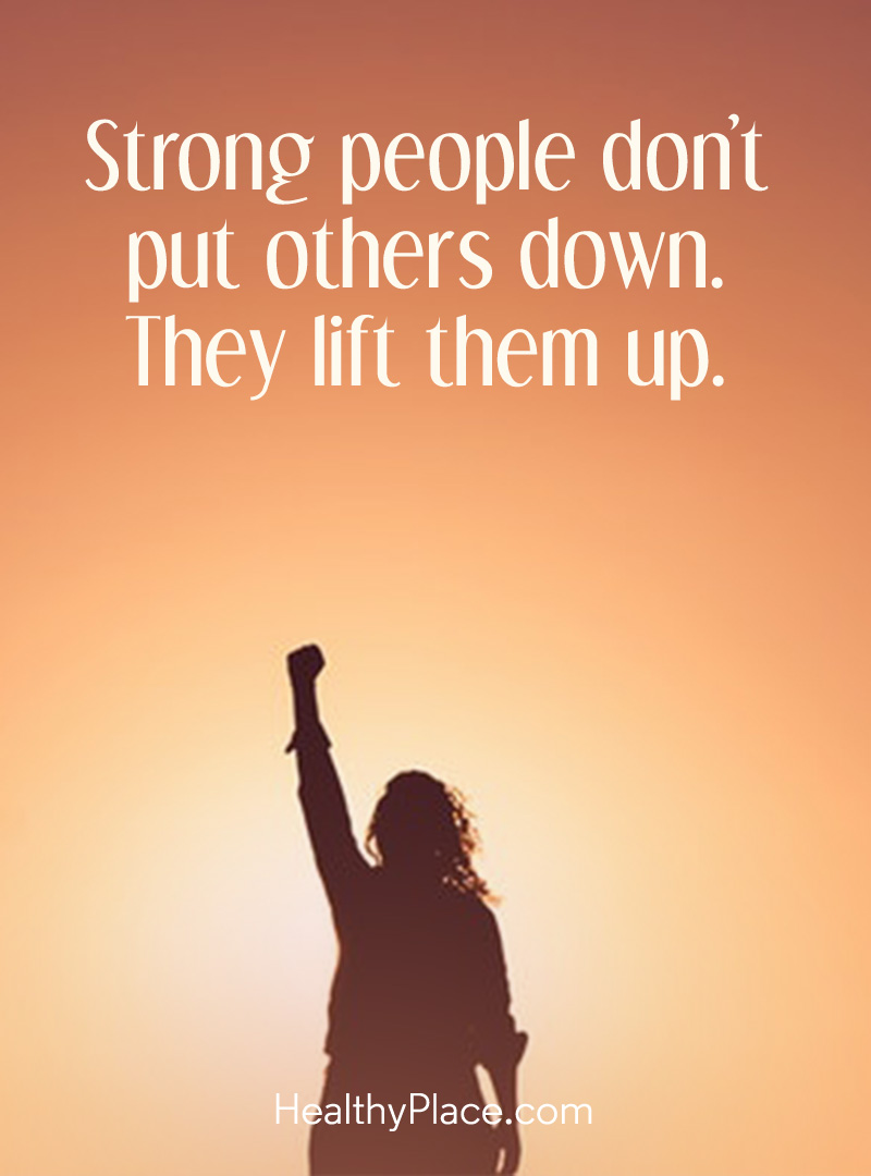 Mental illness quote - Strong people don't put others down. They lift them up.