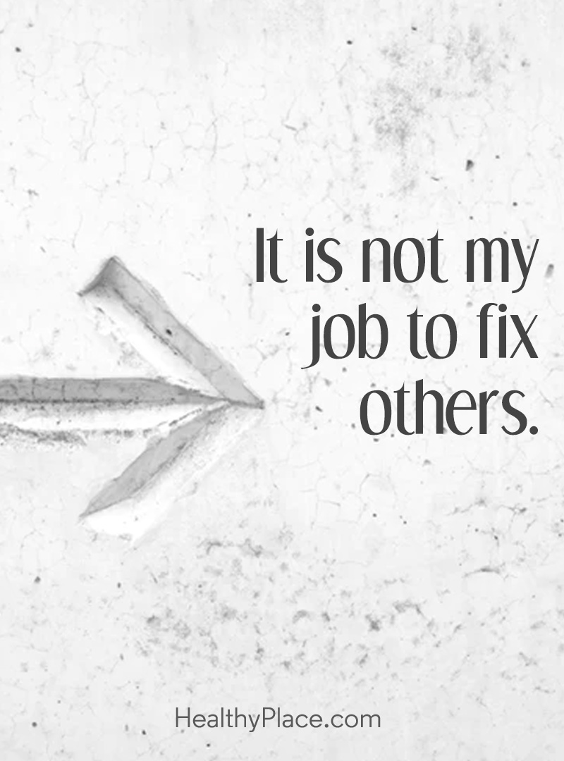Mental illness quote - It is not my job to fix others.