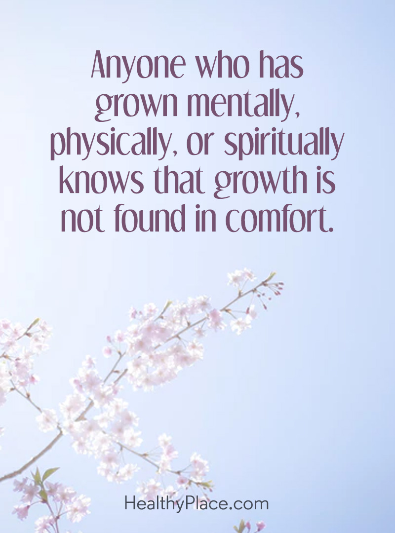 Quote on mental health - Anyone who has grown mentally, physically, or spiritually knows that growth is not found in comfort.