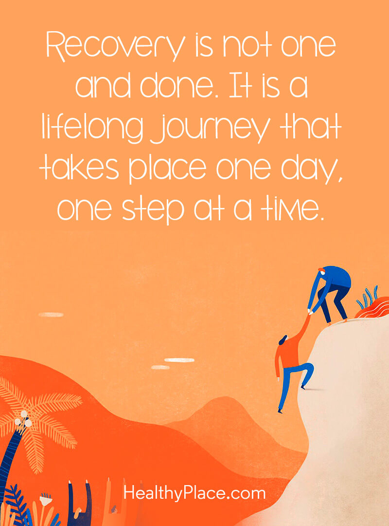 Mental illness quote - Recovery is not one and done. It is a lifelong journey that takes place one day, one step at a time.