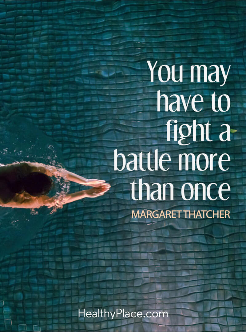 Mental illness quote - You may have to fight a battle more than once