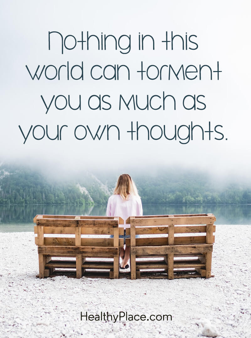 Quote on mental health - Nothing in this world can torment you as much as your own thoughts.