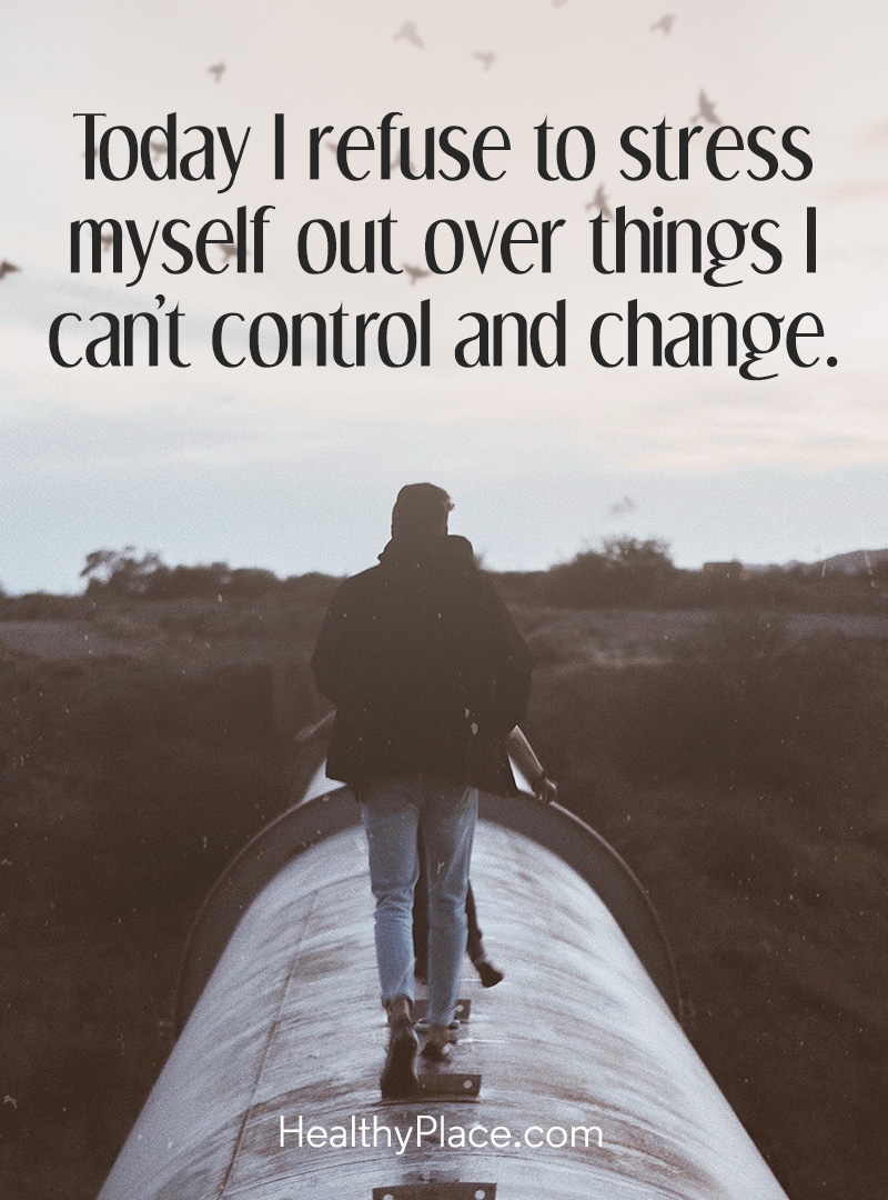Quote on mental health - Today I refuse to stress myself out over things I can't control and change.