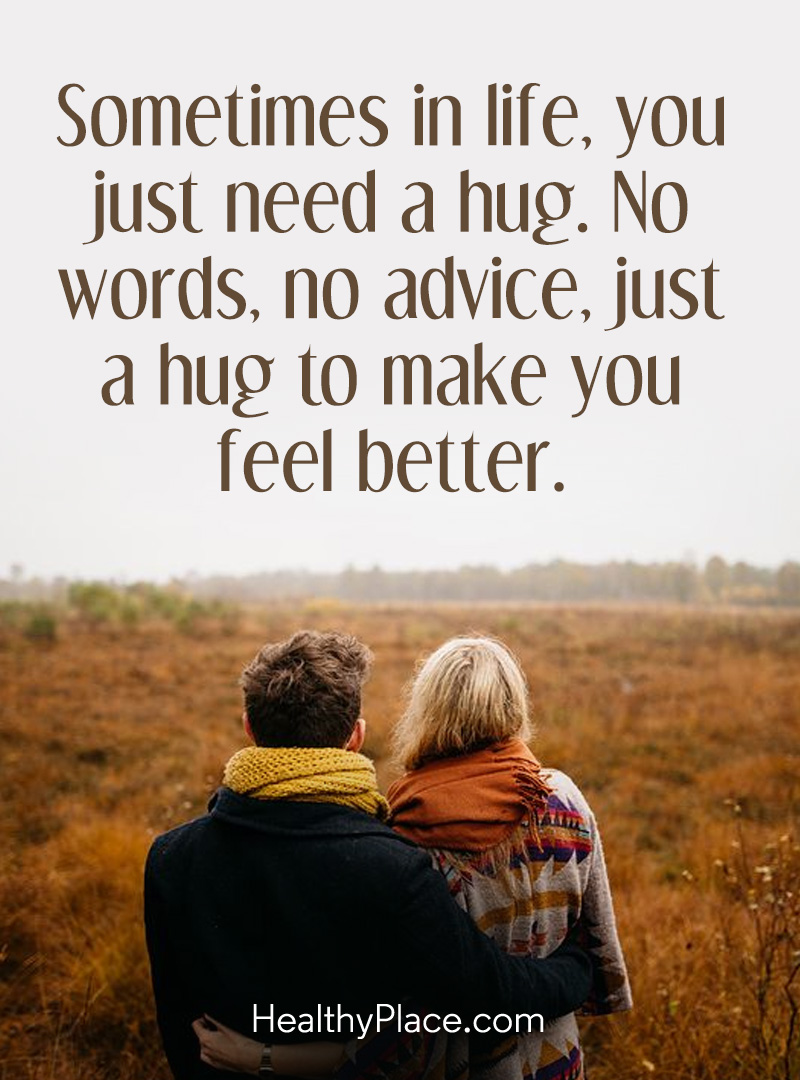 Mental illness quote - Sometimes in life, you just need a hug. No words, no advice, just a hug to make you feel better.