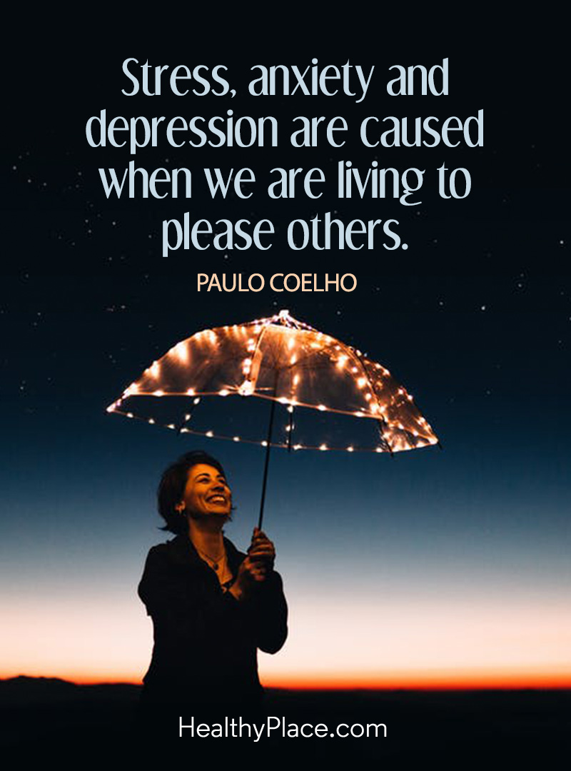 Quote on mental health - Stress, anxiety and depression are caused when we are living to please others.