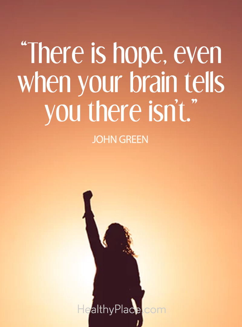 Positive depression quote - There is hope, even when your brain tells you there isn't.