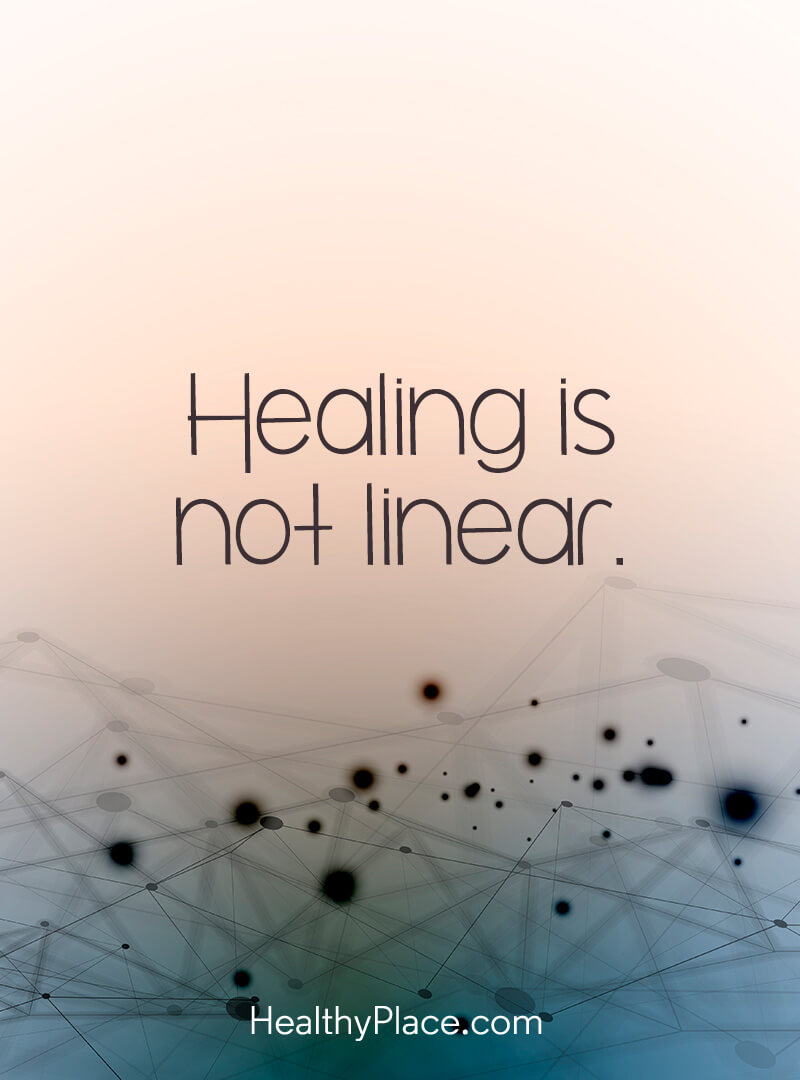Sometimes you get better, regress, then get better again as this positive depression quote points out - Healing is not linear.