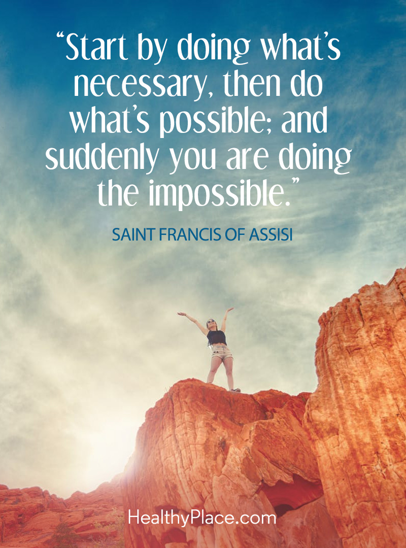 This positivity quote about life is encouraging - Start by doing what's necessary, then do what's possible: and suddenly you are doing the impossible.
