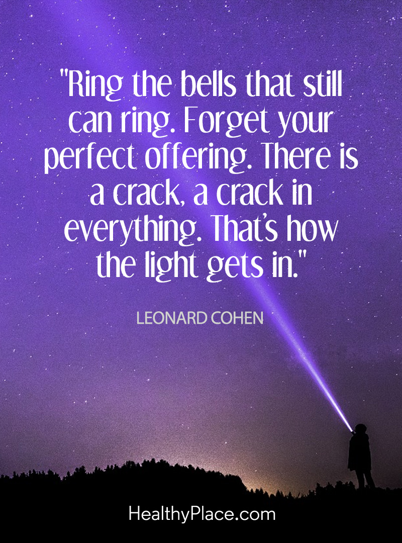 Positive life quote reminding us to be forgiving of ourselves - Ring the bells that still can ring. Forget your perfect offering. There is a crack, a crack in everything. That's how the light gets in.
