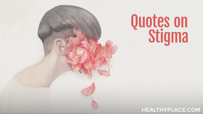 Quotes on mental illness stigma that speak directly to prejudice and discrimination. These mental illness quotes are on artistic, shareable images. Take a look.