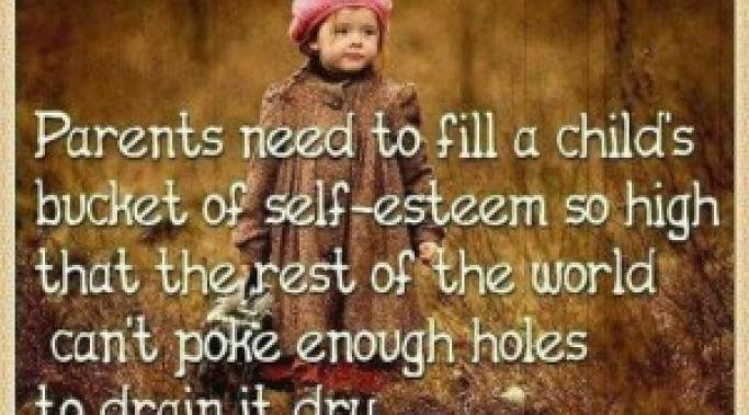 Parents need to fill a child's self-esteem bucket over the brim