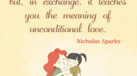 Parenting love quote from Nicholas Sparks, What it's like to be a parent: It's one of the hardest things you'll ever do but in exchange, it teaches you the meaning of unconditional love.