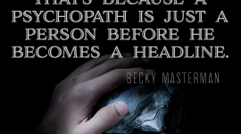It's hard to recognize the devil when his hand is on your shoulder. That's because a psychopath is just a person before he becomes a headline. ― Becky Masterman