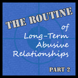 The routine enables a long-term abusive relationship to continue for years. Any of these feelings or behaviors, might indicate an abusive relationship.