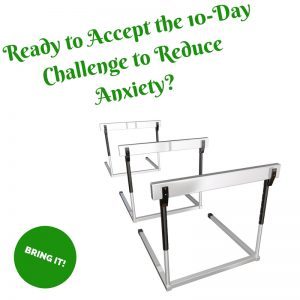 Taking this ten-day challenge to reduce anxiety can be very effective. Learn little tricks you can do every day to reduce your anxiety. Try it for  ten days.